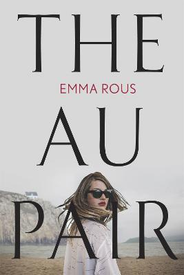 The Au Pair: A spellbinding mystery full of dark family secrets by Emma Rous