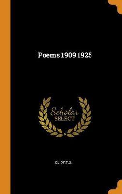 Poems 1909 1925 by Professor T S Eliot