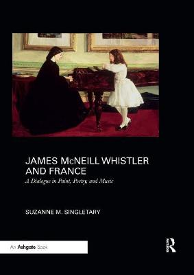 James McNeill Whistler and France: A Dialogue in Paint, Poetry, and Music book