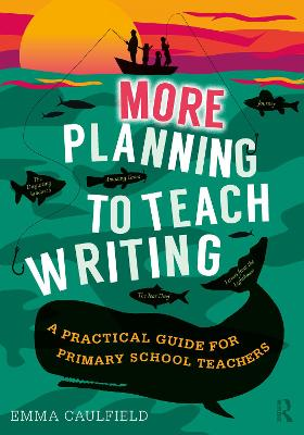More Planning to Teach Writing: A Practical Guide for Primary School Teachers book