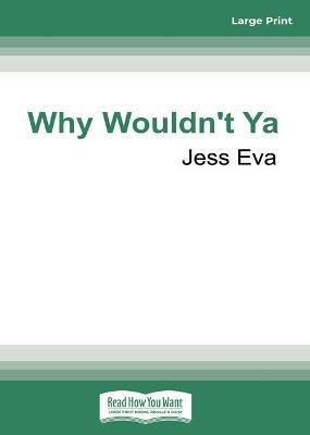 Why Wouldn't Ya by Jess Eva