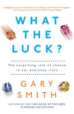 What the Luck?: The Surprising Role of Chance in Our Everyday Lives by Gary Smith