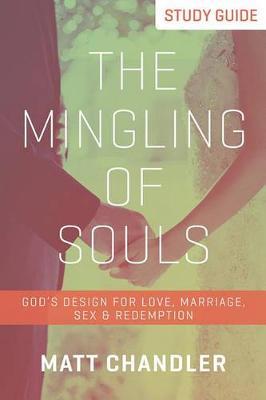 The Mingling of Souls Study Guide by Matt Chandler