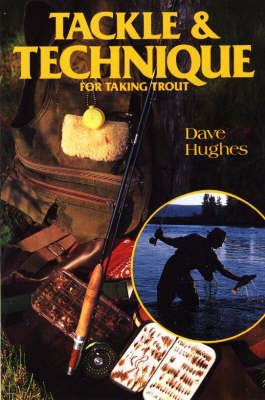 Tackle and Technique for Taking Trout by Dave Hughes