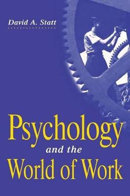 Psychology and the World of Work by David A. Statt