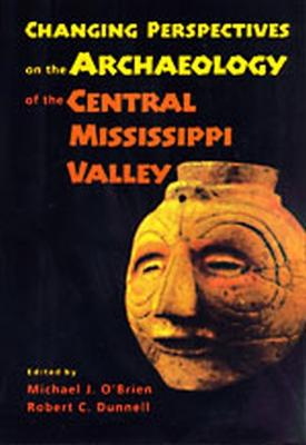 Changing Perspectives on the Archaeology of the Central Mississippi Valley by Michael J. O'Brien