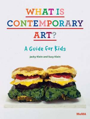 What Is Contemporary Art? a Guide for Kids by Jacky Klein