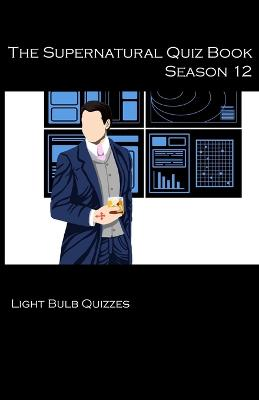 The Supernatural Quiz Book Season 12: 500 Questions and Answers on Supernatural Season 12 by Light Quizzes