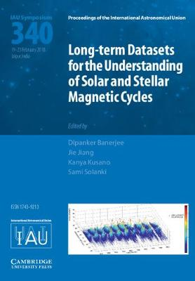 Proceedings of the International Astronomical Union Symposia and Colloquia: Long-term Datasets for the Understanding of Solar and Stellar Magnetic Cycles (IAU S340) by Dipankar Banerjee