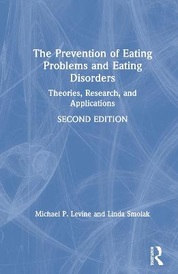 The Prevention of Eating Problems and Eating Disorders: Theories, Research, and Applications book