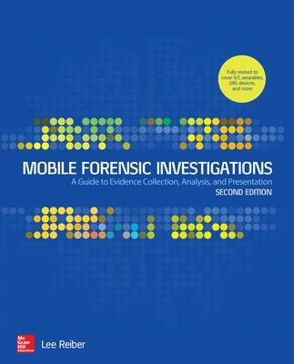 Mobile Forensic Investigations: A Guide to Evidence Collection, Analysis, and Presentation, Second Edition book