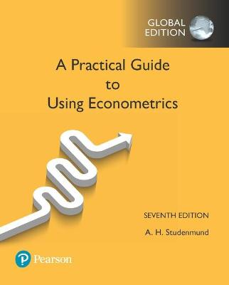 Using Econometrics: A Practical Guide, Global Edition by A. H. Studenmund