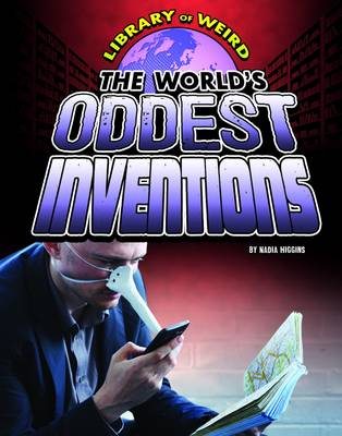 The World's Oddest Inventions by Nadia Higgins