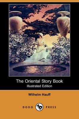 The Oriental Story Book (Illustrated Edition) (Dodo Press) by Wilhelm Hauff