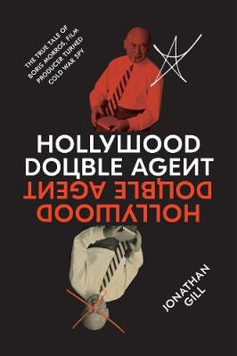 Hollywood Double Agent: The True Tale of Boris Morros, Film Producer Turned Cold War Spy by Jonathan Gill