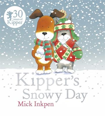 Kipper: Kipper's Snowy Day by Mick Inkpen