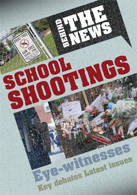 Behind the News: School Shootings by Philip Steele