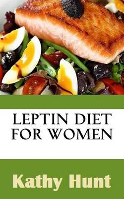 Leptin Diet for Women by Kathy Hunt