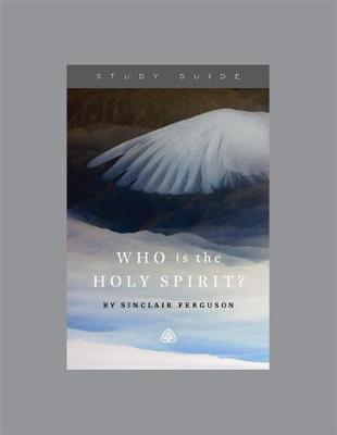 Who Is the Holy Spirit? by Sinclair B Ferguson