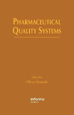 Pharmaceutical Quality Systems by Oliver Schmidt