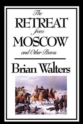 The Retreat from Moscow and Other Poems by Brian Walters