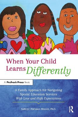 When Your Child Learns Differently: A Family Approach for Navigating Special Education Services with Love and High Expectations book