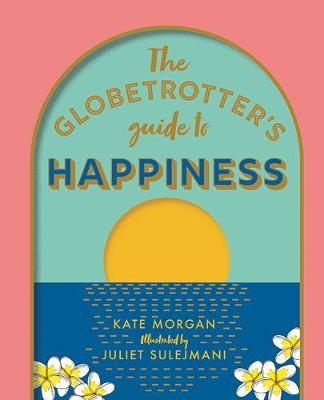 The Globetrotter's Guide to Happiness by Kate Morgan