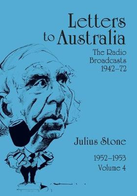 Letters to Australia, Volume 4: Essays from 1952-1953 by Mr Julius Stone