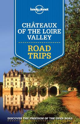 Lonely Planet Chateaux of the Loire Valley Road Trips book