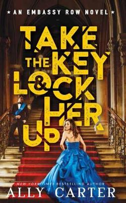 Embassy Row #3: Take the Key and Lock Her Up by Carter,Ally