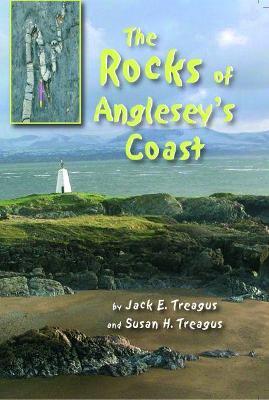 Rocks of Anglesey's Coast, The by Jack E. Treagus