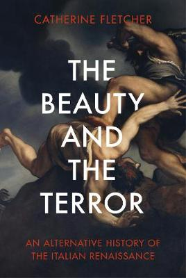The Beauty and the Terror: An Alternative History of the Italian Renaissance book