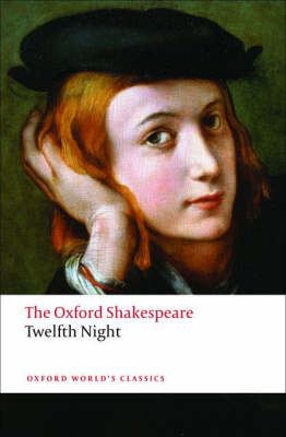 Twelfth Night, or What You Will: The Oxford Shakespeare by William Shakespeare