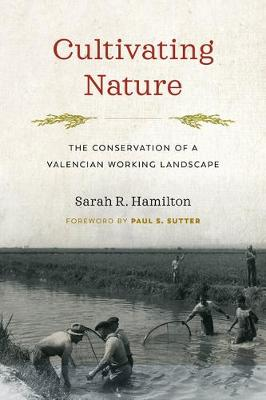Cultivating Nature: The Conservation of a Valencian Working Landscape by Sarah R. Hamilton