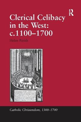 Clerical Celibacy in the West: c.1100-1700 book