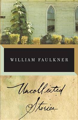 Faulkner: Uncollected Stories by William Faulkner