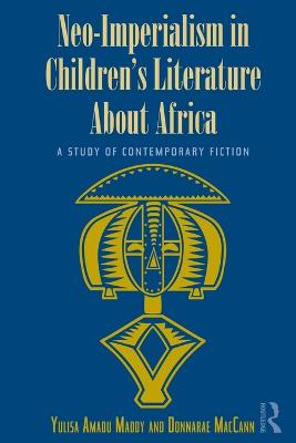 Neo-Imperialism in Children's Literature About Africa: A Study of Contemporary Fiction book