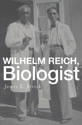 Wilhelm Reich, Biologist by James E. Strick