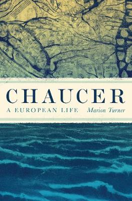 Chaucer: A European Life by Marion Turner