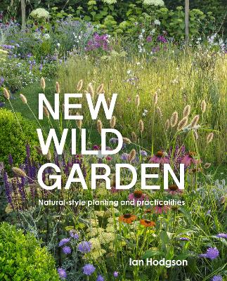 New Wild Garden: Natural-style planting and practicalities by Ian Hodgson