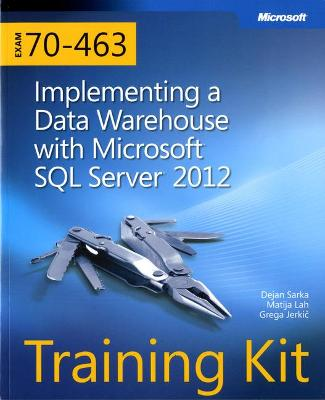 Implementing a Data Warehouse with Microsoft (R) SQL Server (R) 2012: Training Kit (Exam 70-463) by Dejan Sarka