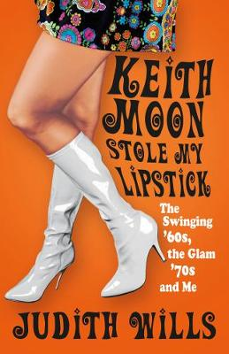Keith Moon Stole My Lipstick by Judith Wills