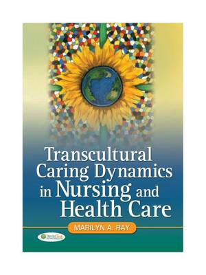 Transcultural Caring Dynamics in Nursing and Health Care book
