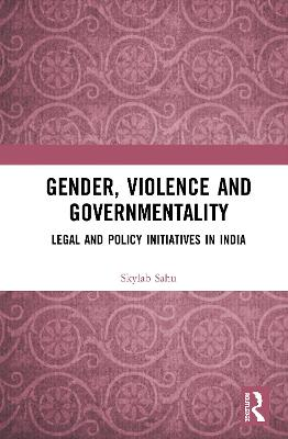 Gender, Violence and Governmentality: Legal and Policy Initiatives in India book