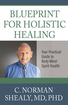 Blueprint for Holsitic Healing by Norman Shealy