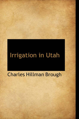 Irrigation in Utah by Charles Hillman Brough