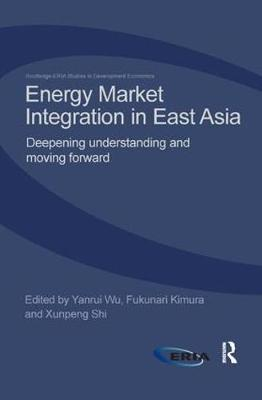 Energy Market Integration in East Asia: Deepening Understanding and Moving Forward by Yanrui Wu