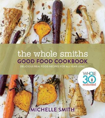 The Whole Smiths Good Food Cookbook by Michelle Smith