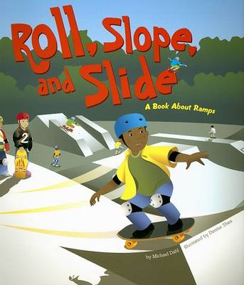 Roll, Slope, and Slide by Michael Dahl