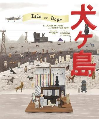 The Wes Anderson Collection: Isle of Dogs by Lauren Wilford